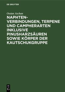 Naphtenverbindungen, Terpene und Campherarten inklusive Pinusharzsäuren sowie Körper der Kautschukgruppe von Aschan,  Ossian