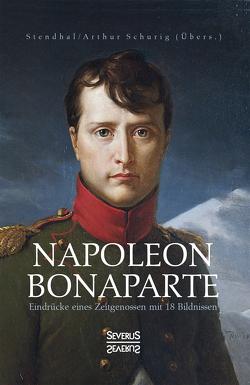Napoleon Bonaparte. Eindrücke eines Zeitgenossen mit 18 Bildnissen von Stendhal,  Marie-Henri