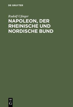 Napoleon, der rheinische und nordische Bund von Ufinger,  Rudolf