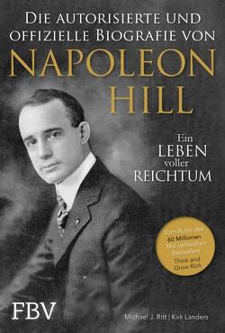 Napoleon Hill – Die offizielle und authorisierte Biografie von Hill,  Napoleon, Landers,  Kirk, Ritt,  Michael J., Schöbitz ,  Birgit