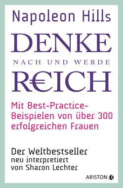 Napoleon Hills »Denke nach und werde reich« mit Best-Practice-Beispielen von über 300 erfolgreichen Frauen von Lechter,  Sharon, Wegberg,  Jordan