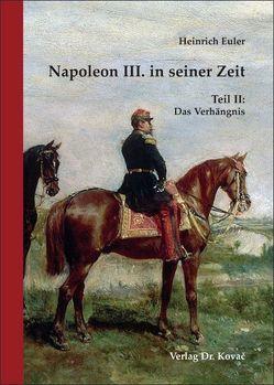 Napoleon III. in seiner Zeit von Euler,  Heinrich