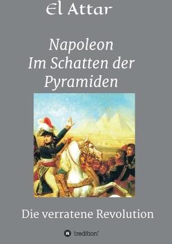 Napoleon- Im Schatten der Pyramiden von El-Attar,  M