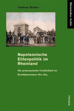 Napoleonische Elitenpolitik im Rheinland von Becker,  Andreas