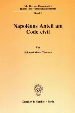 Napoléons Anteil am Code civil. von Theewen,  Eckhard Maria