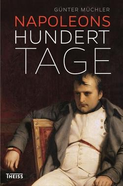 Napoleons hundert Tage von Müchler,  Günter