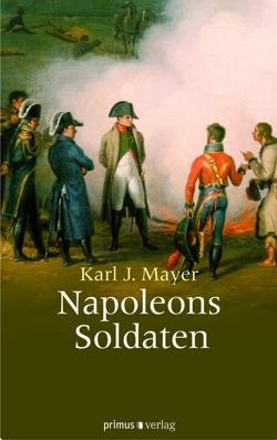 Napoleons Soldaten von Mayer,  Karl J.