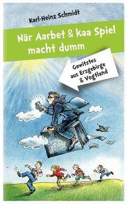 När Aarbet und kaa Spiel macht dumm von Schmidt,  Karl-Heinz