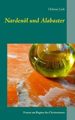 Nardenöl und Alabaster von Link,  Helmut