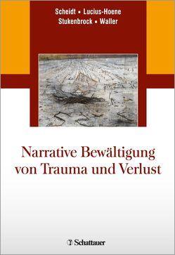 Narrative Bewältigung von Trauma und Verlust von Lucius-Hoene,  Gabriele, Scheidt,  Carl Eduard, Stukenbrock,  Anja, Waller,  Elisabeth