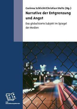 Narrative der Entgrenzung und Angst von Schlicht,  Corinna, Steltz,  Christian