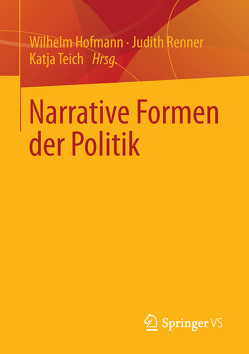 Narrative Formen der Politik von Hofmann,  Wilhelm, Renner,  Judith, Teich,  Katja