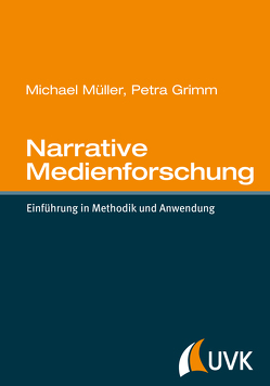 Narrative Medienforschung von Grimm,  Petra, Mueller,  Michael