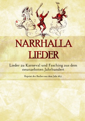 Narrhalla Lieder – Lieder zu Karneval und Fasching aus dem neunzehnten Jahrhundert von Anonym,  Anonym