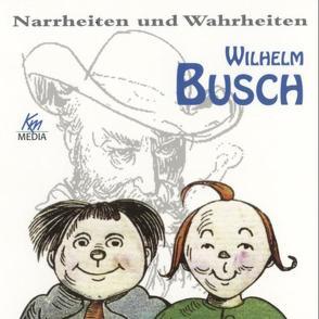 Narrheiten und Wahrheiten.  Wilhelm Busch von Barth,  Kerstin, Busch,  Wilhelm, Lutter,  Axel
