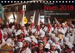 Narri 2018 Bilder der Schwäbisch-Alemannischen Fasnet (Tischkalender 2018 DIN A5 quer) von Siegele,  Ralf