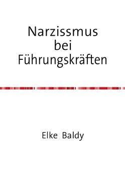 Narzissmus bei Führungskräften von Baldy,  Elke