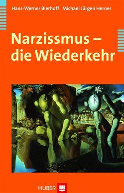 Narzissmus – die Wiederkehr von Bierhoff,  Hans-Werner, Herner,  Michael J