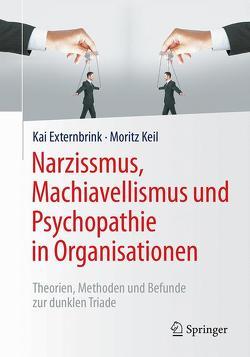 Narzissmus, Machiavellismus und Psychopathie in Organisationen von Externbrink,  Kai, Keil,  Moritz
