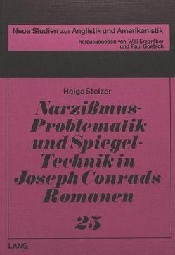 Narzissmus-Problematik und Spiegel-Technik in Joseph Conrads Romanen von Stelzer,  Helga