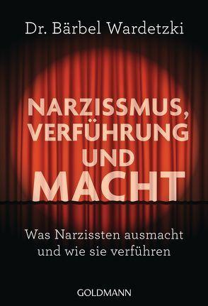 Narzissmus, Verführung und Macht von Wardetzki,  Bärbel