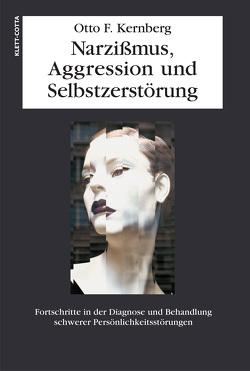 Narzissmuss, Aggression und Selbstzerstörung von Grommek,  Katrin, Kernberg,  Otto F., Mehl,  Sabine
