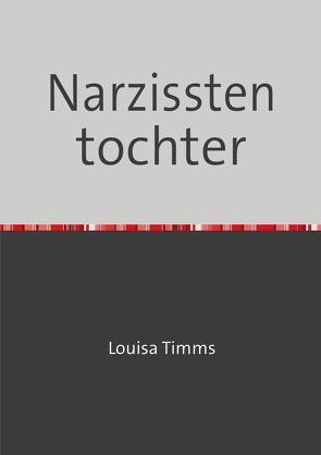 Narzissten tochter von Timms,  Louisa