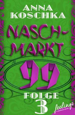 Naschmarkt 99 – Folge 3 von Koschka,  Anna