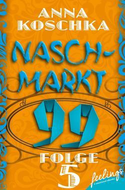 Naschmarkt 99 – Folge 5 von Koschka,  Anna