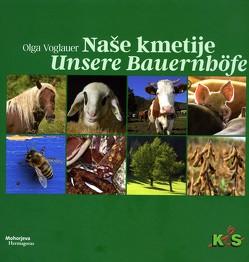 Naše kmetije Unsere Bauernhöfe von Voglauer,  Olga