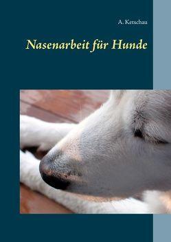 Nasenarbeit für Hunde von Ketschau,  A.