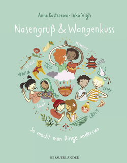 Nasengruß und Wangenkuss – So macht man Dinge anderswo von Kostrzewa,  Anne, Vigh,  Inka