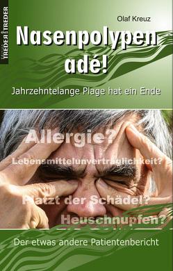 Nasenpolypen adé! | Jahrzehntelange Plage hat ein Ende | Der etwas andere Patientenbericht von Kreuz,  Olaf