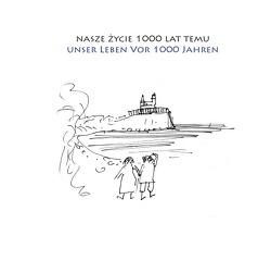 nasze życie 1000 lat temu | unser Leben vor 1000 Jahren von Gerstenberg,  Julia, Tracz,  Zbyszek