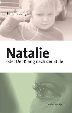 Natalie oder Der Klang nach der Stille von Jung,  Simone