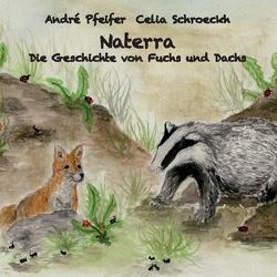 Naterra – Die Geschichte von Fuchs und Dachs von Pfeifer,  André, Schroeckh,  Celia