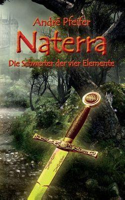 Naterra – Die Schwerter der vier Elemente von Pfeifer,  André