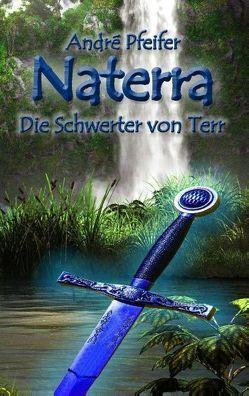 Naterra – Die Schwerter von Terr von Pfeifer,  André