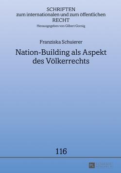 Nation-Building als Aspekt des Völkerrechts von Schuierer,  Franziska