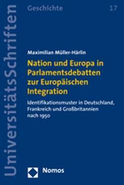 Nation und Europa in Parlamentsdebatten zur Europäischen Integration von Müller-Härlin,  Maximilian