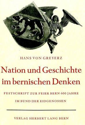 Nation und Geschichte im bernischen Denken von von Greyerz, Hans