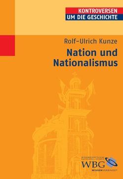 Nation und Nationalismus von Bauerkämper,  Arnd, Kunze,  Rolf-Ulrich, Steinbach,  Peter, Wolfrum,  Edgar