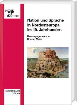Nation und Sprache in Nordosteuropa im 19. Jahrhundert von Maier,  Konrad