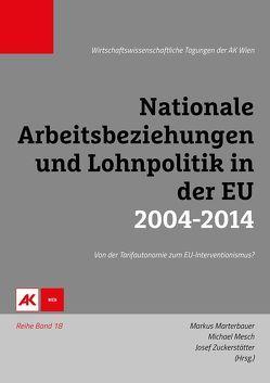 Nationale Arbeitsbeziehungen und Lohnpolitik in der EU 2004-2014 von Marterbauer,  Markus, Mesch,  Michael, Zuckerstätter,  Sepp