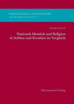 Nationale Identität und Religion in Serbien und Kroatien im Vergleich von Petrovic,  Ksenija