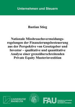 Nationale Missbrauchsvermeidungsregelungen der Finanzierungsbesteuerung aus der Perspektive von Gesetzgeber und Investor – qualitative und quantitative Analyse einer grenzüberschreitenden Private Equity Musterinvestition von Stieg,  Bastian