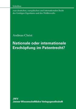 Nationale oder internationale Erschöpfung im Patentrecht? von Christ,  Andreas