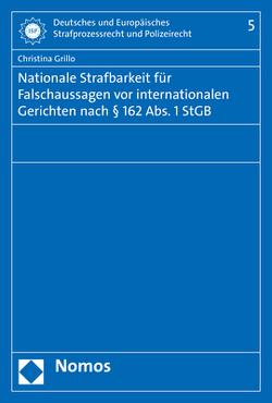 Nationale Strafbarkeit für Falschaussagen vor internationalen Gerichten nach § 162 Abs. 1 StGB von Grillo,  Christina