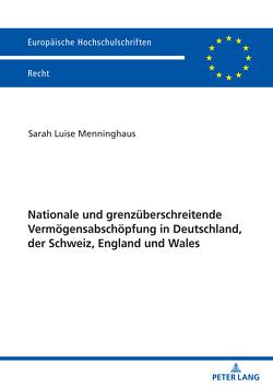 Nationale und grenzüberschreitende Vermögensabschöpfung in Deutschland, der Schweiz, England und Wales von Menninghaus,  Sarah Luise