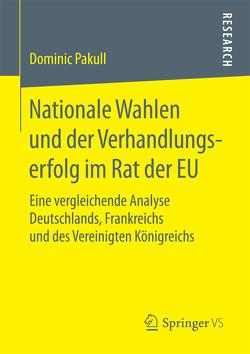 Nationale Wahlen und der Verhandlungserfolg im Rat der EU von Pakull,  Dominic